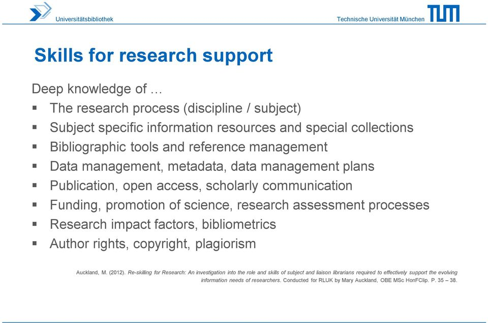 processes Research impact factors, bibliometrics Author rights, copyright, plagiorism Auckland, M. (2012).