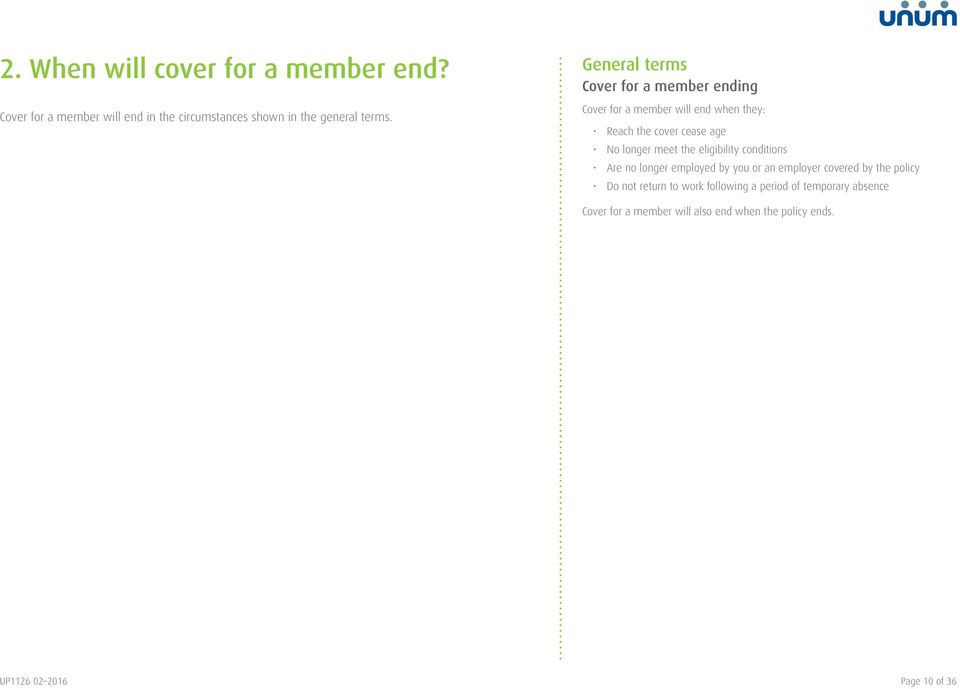 Cover for a member ending Cover for a member will end when they: Reach the cover cease age No longer meet the
