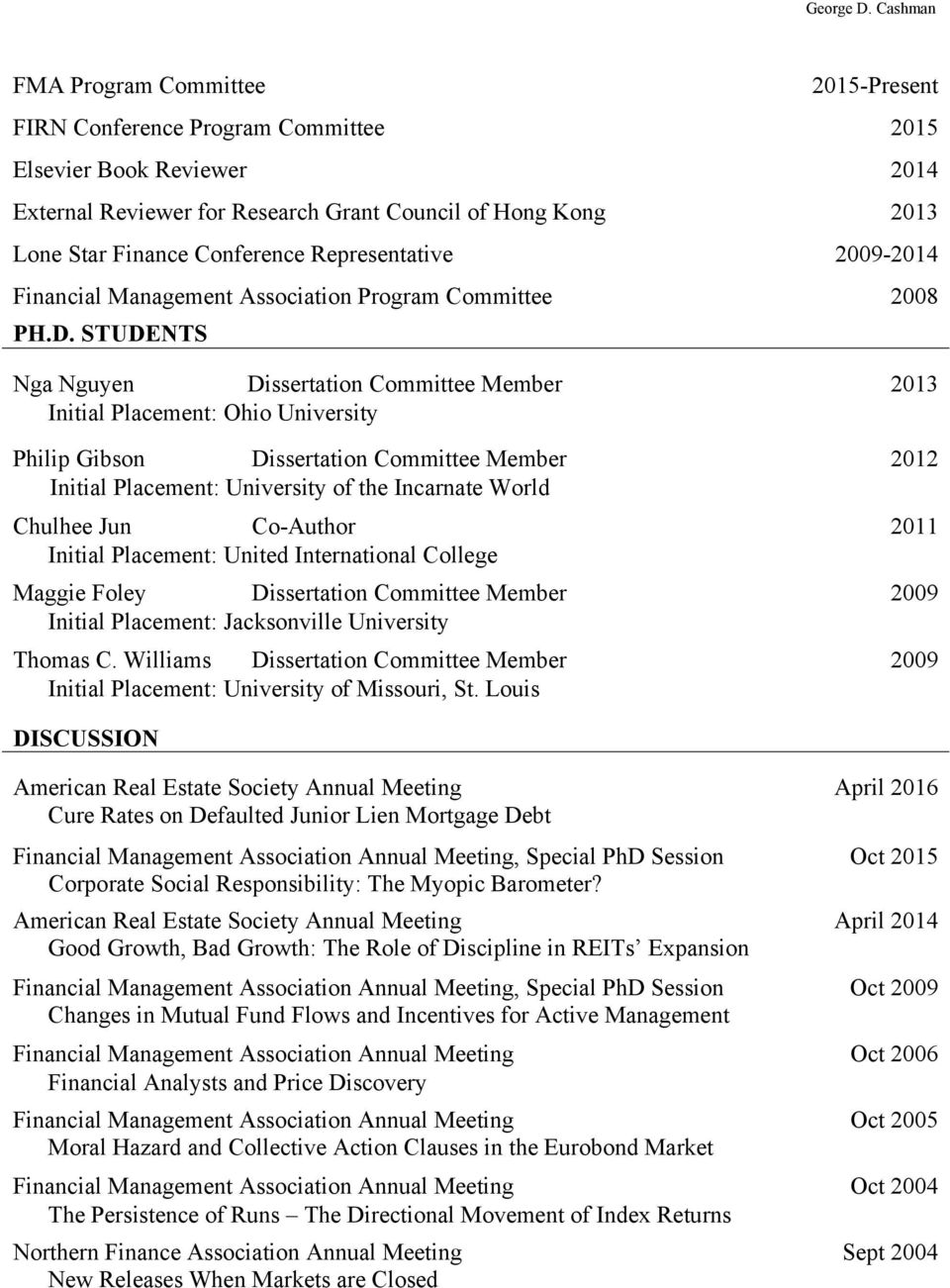 STUDENTS Nga Nguyen Dissertation Committee Member 2013 Initial Placement: Ohio University Philip Gibson Dissertation Committee Member 2012 Initial Placement: University of the Incarnate World Chulhee