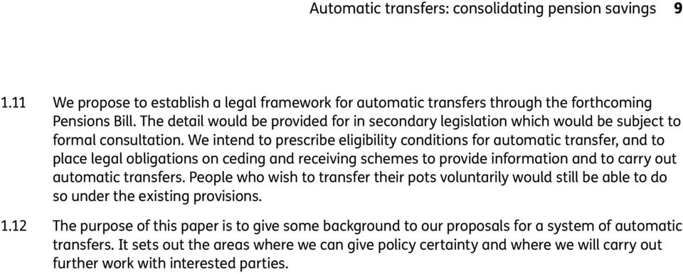 We intend to prescribe eligibility conditions for automatic transfer, and to place legal obligations on ceding and receiving schemes to provide information and to carry out automatic transfers.