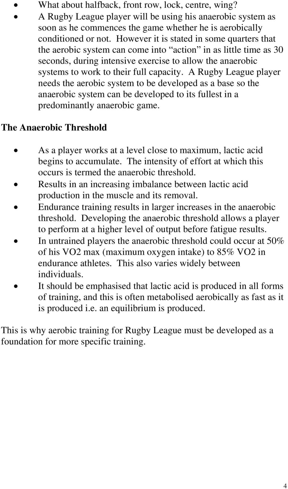 capacity. A Rugby League player needs the aerobic system to be developed as a base so the anaerobic system can be developed to its fullest in a predominantly anaerobic game.