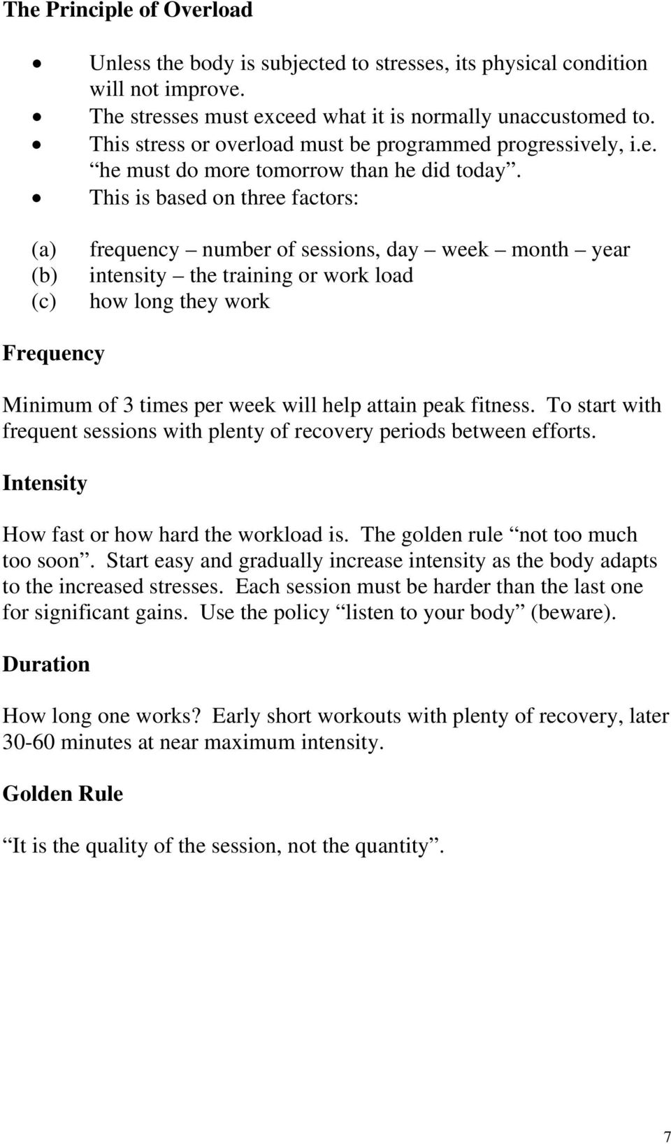 This is based on three factors: (a) (b) (c) frequency number of sessions, day week month year intensity the training or work load how long they work Frequency Minimum of 3 times per week will help