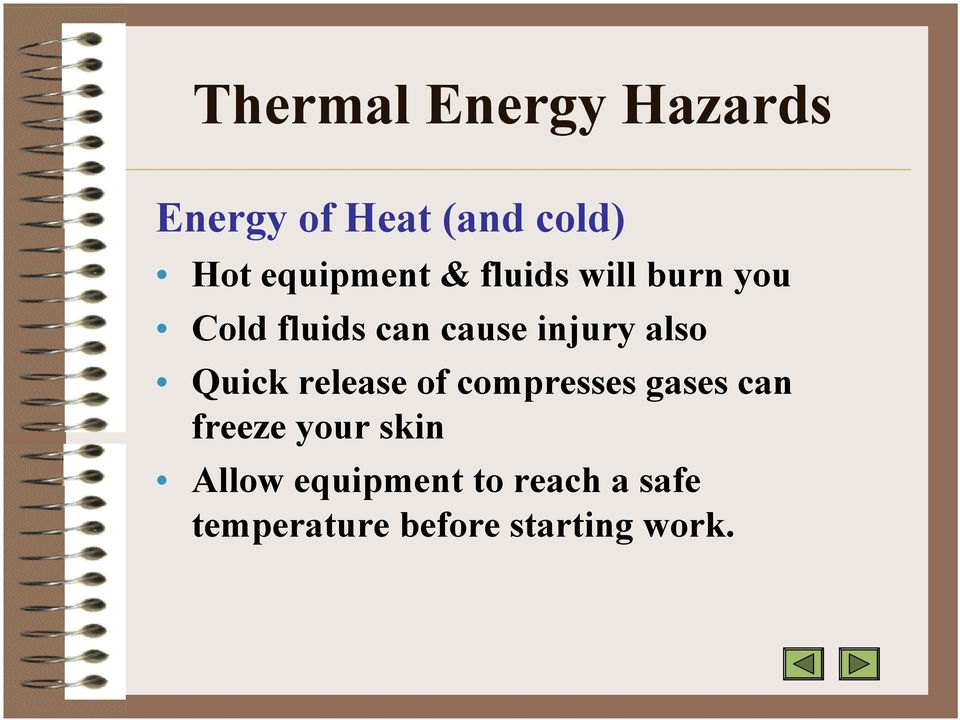 injury also Quick release of compresses gases can freeze