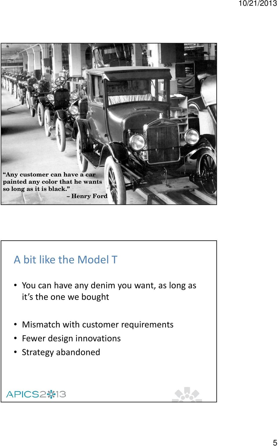 Henry Ford A bit like the Model T You can have any denim you want,