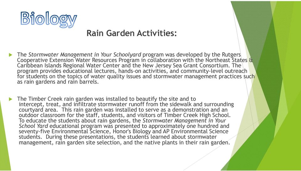 The program provides educational lectures, hands-on activities, and community-level outreach for students on the topics of water quality issues and stormwater management practices such as rain