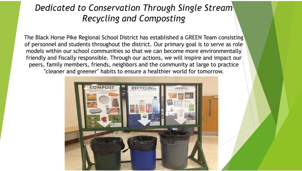 Our primary goal is to serve as role models within our school communities so that we can become more environmentally friendly and fiscally