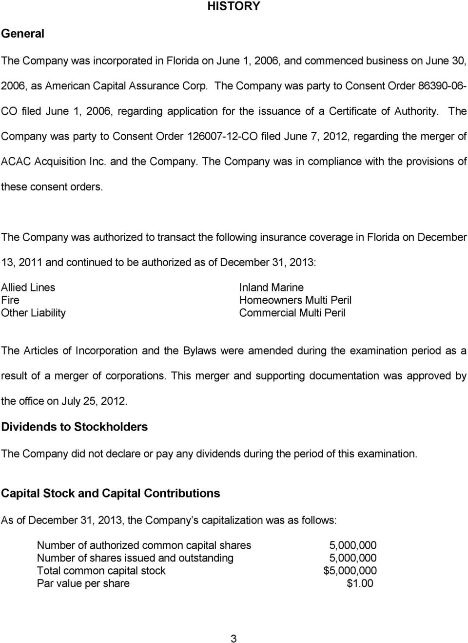 The Company was party to Consent Order 126007-12-CO filed June 7, 2012, regarding the merger of ACAC Acquisition Inc. and the Company.
