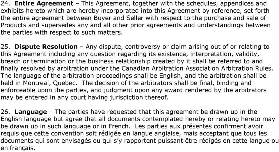 Dispute Resolution Any dispute, controversy or claim arising out of or relating to this Agreement including any question regarding its existence, interpretation, validity, breach or termination or