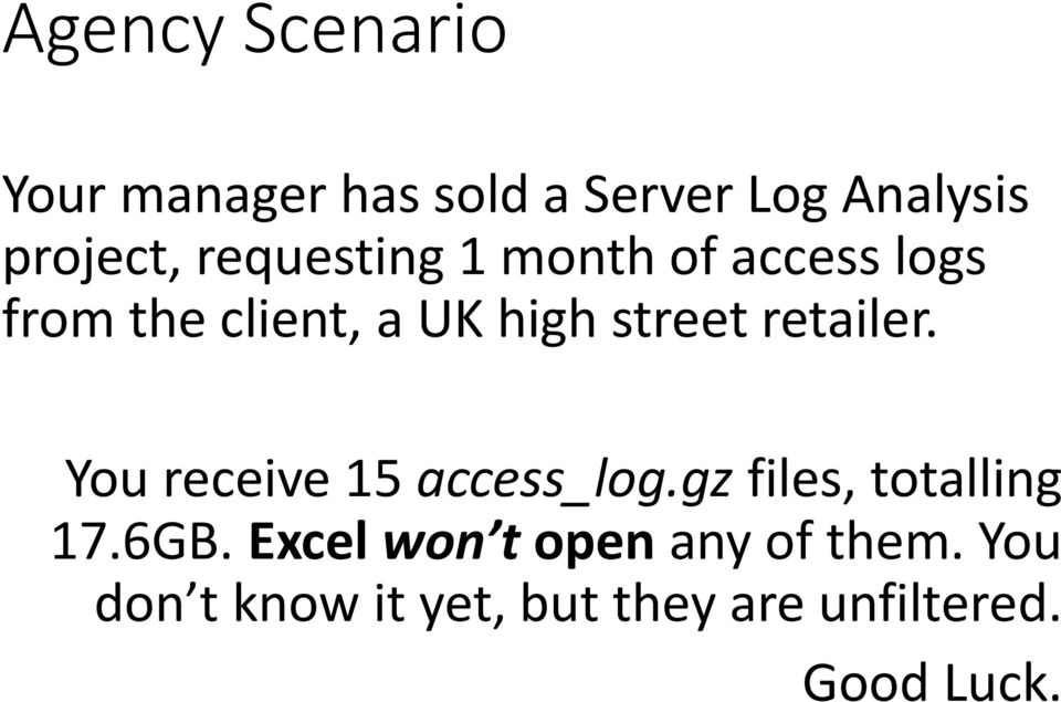 retailer. You receive 15 access_log.gz files, totalling 17.6GB.