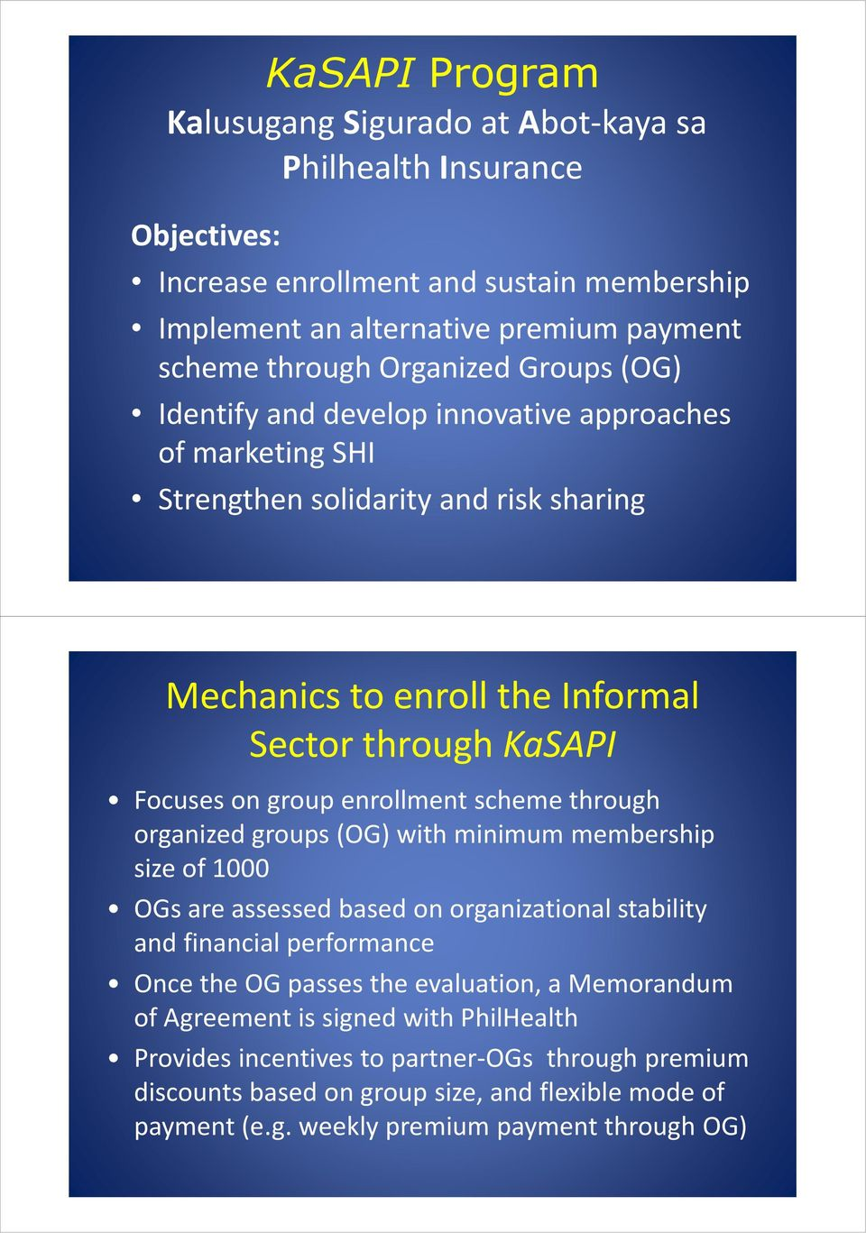 scheme through organized groups (OG) with minimum membership size of 1000 OGs are assessed based on organizational stability and financial performance Once the OG passes the evaluation, a
