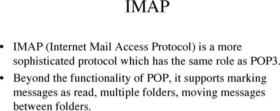 Beyond the functionality of POP, it supports marking
