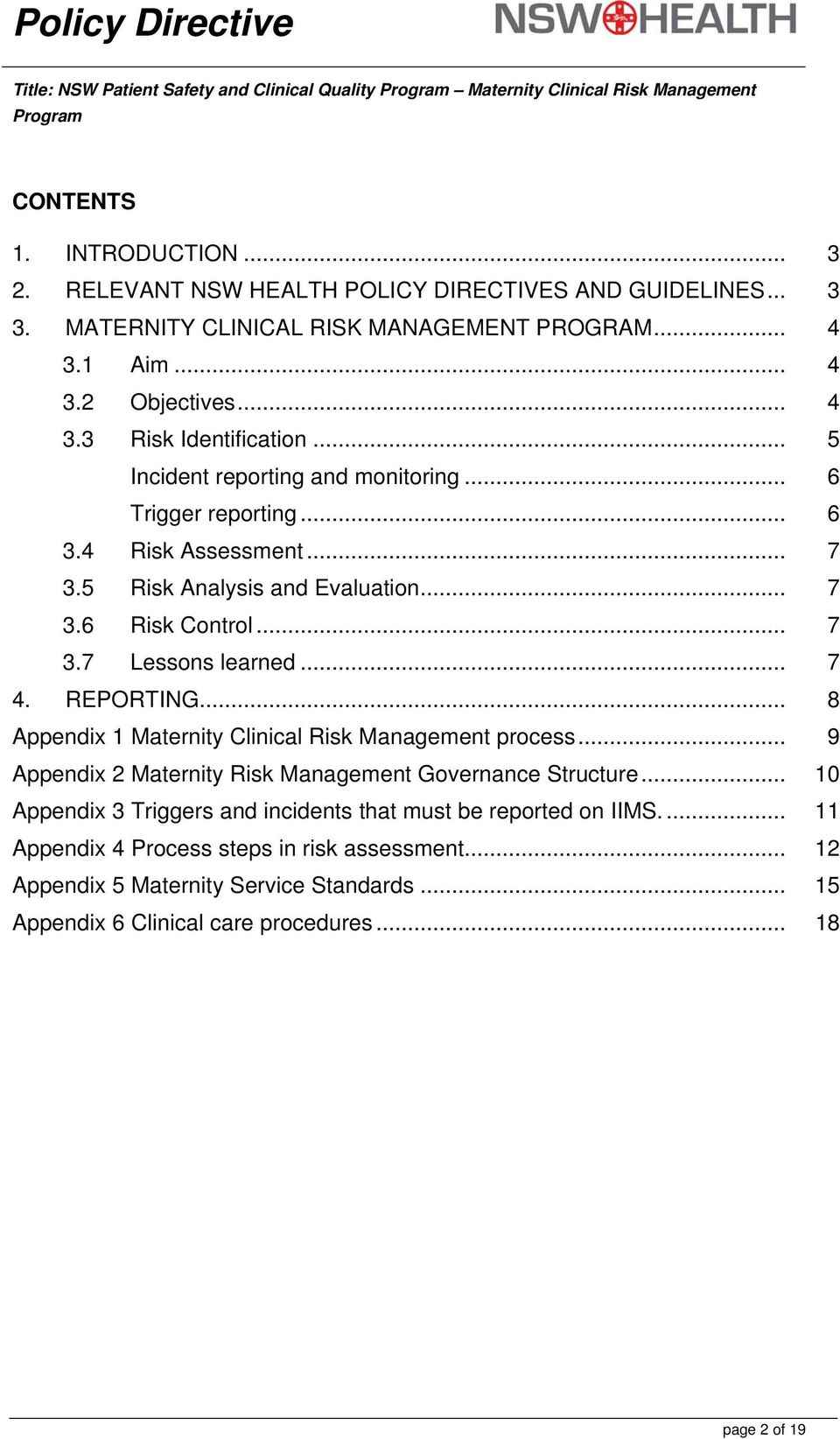 5 Risk Analysis and Evaluation... 7 3.6 Risk Control... 7 3.7 Lessons learned... 7 4. REPORTING... 8 Appendix 1 Maternity Clinical Risk Management process.