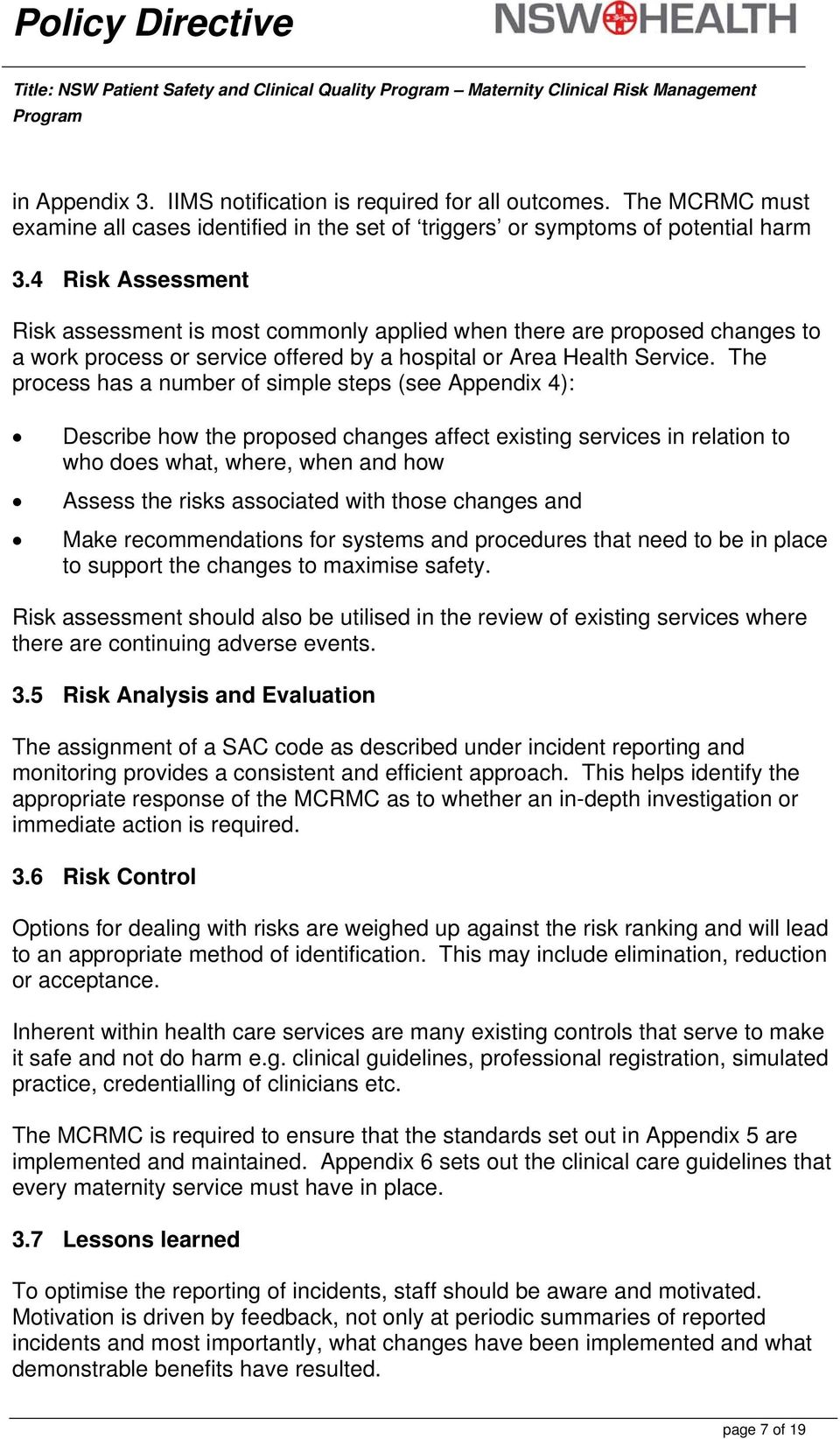 4 Risk Assessment Risk assessment is most commonly applied when there are proposed changes to a work process or service offered by a hospital or Area Health Service.