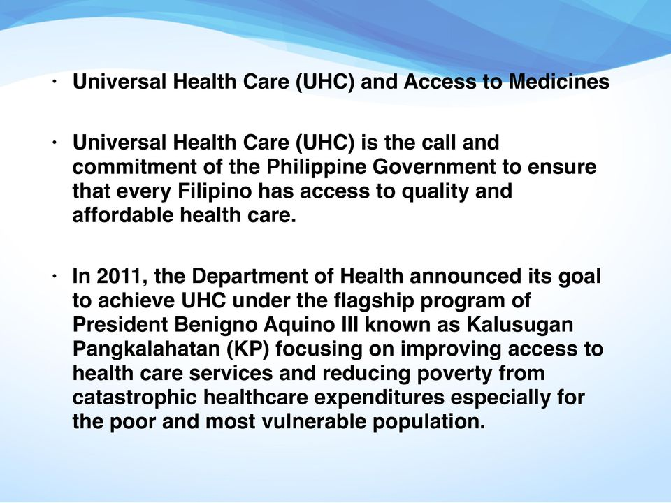 In 2011, the Department of Health announced its goal to achieve UHC under the flagship program of President Benigno Aquino III known as