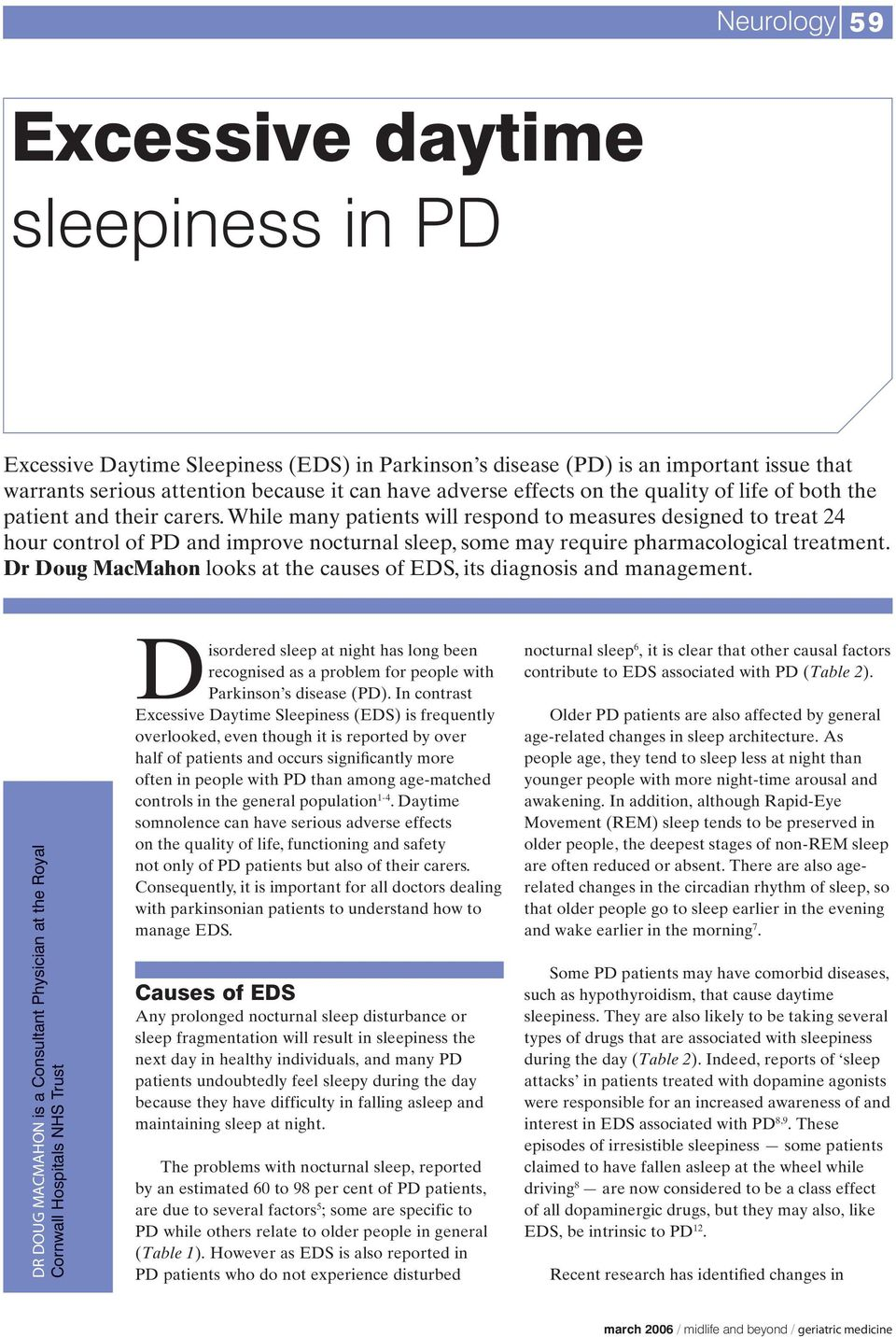While many patients will respond to measures designed to treat 24 hour control of PD and improve nocturnal sleep, some may require pharmacological treatment.
