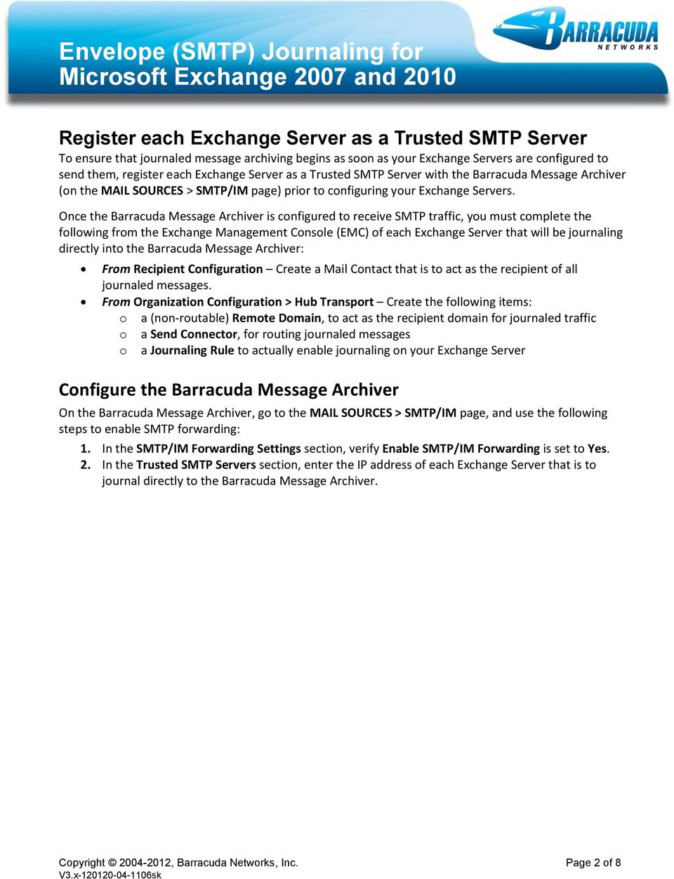 Once the Barracuda Message Archiver is configured to receive SMTP traffic, you must complete the following from the Exchange Management Console (EMC) of each Exchange Server that will be journaling