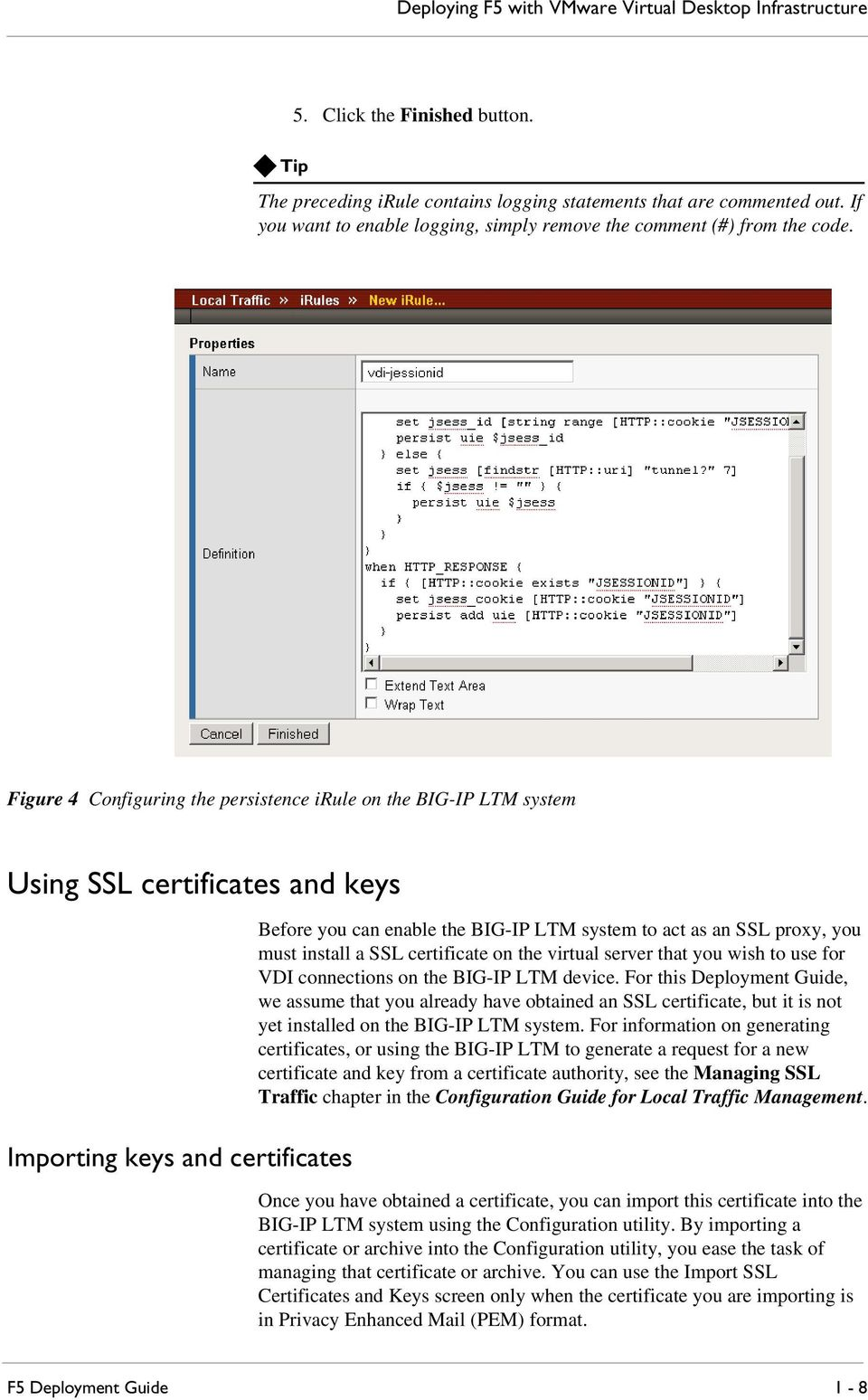 Figure 4 Configuring the persistence irule on the BIG-IP LTM system Using SSL certificates and keys Importing keys and certificates Before you can enable the BIG-IP LTM system to act as an SSL proxy,