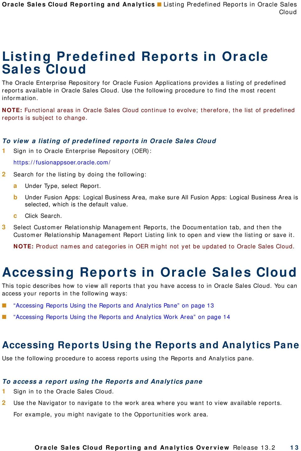 NOTE: Functional areas in Oracle Sales Cloud continue to evolve; therefore, the list of predefined reports is subject to change.