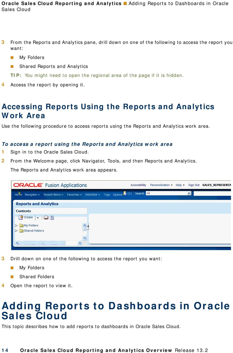 Accessing Reports Using the Reports and Analytics Work Area Use the following procedure to access reports using the Reports and Analytics work area.