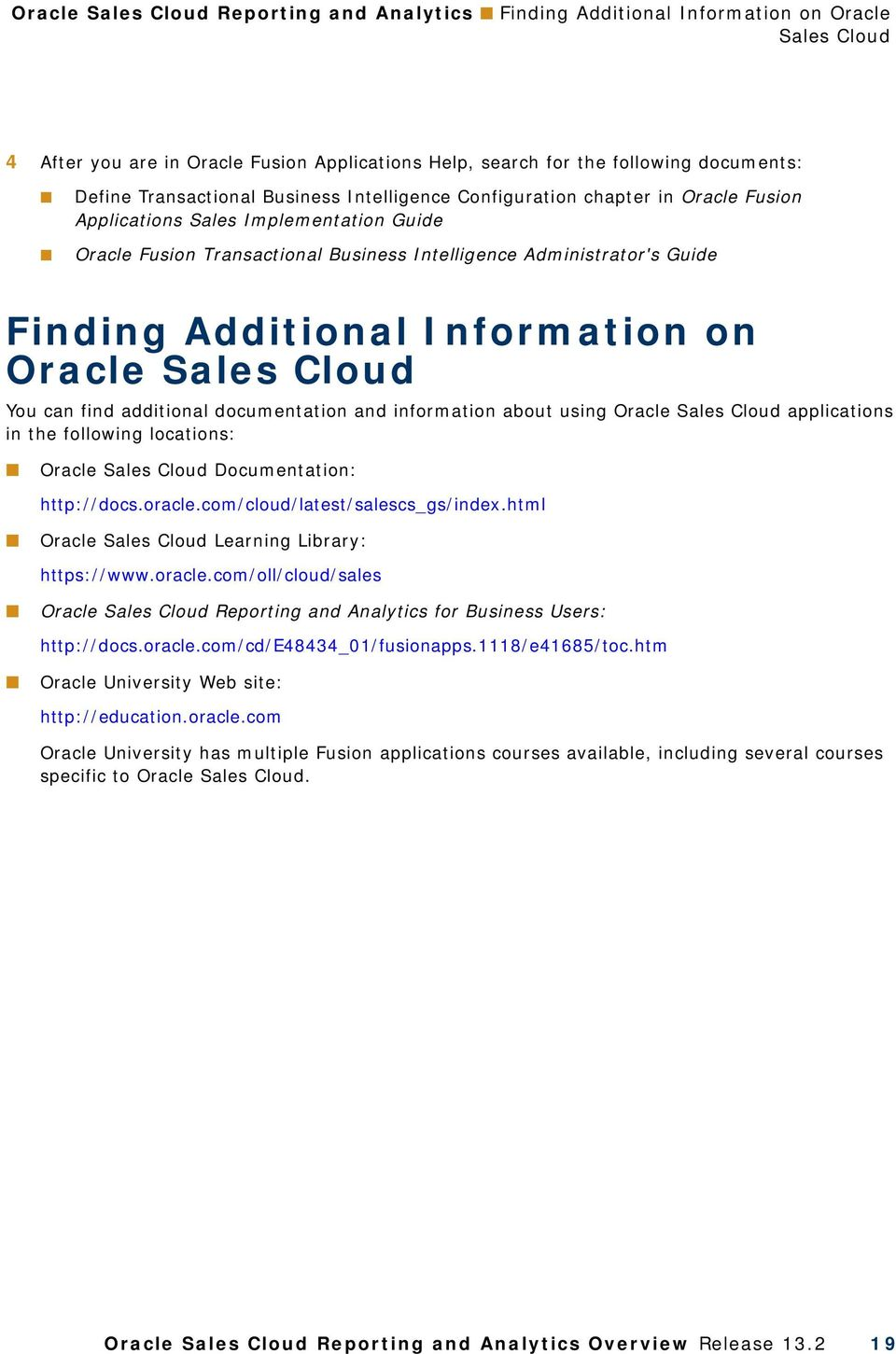 Additional Information on Oracle Sales Cloud You can find additional documentation and information about using Oracle Sales Cloud applications in the following locations: Oracle Sales Cloud