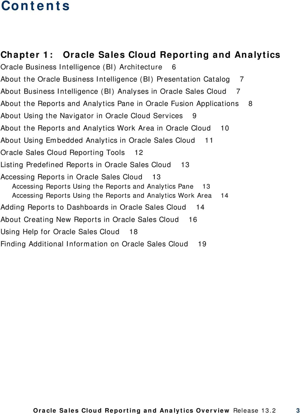 Analytics Work Area in Oracle Cloud 10 About Using Embedded Analytics in Oracle Sales Cloud 11 Oracle Sales Cloud Reporting Tools 12 Listing Predefined Reports in Oracle Sales Cloud 13 Accessing