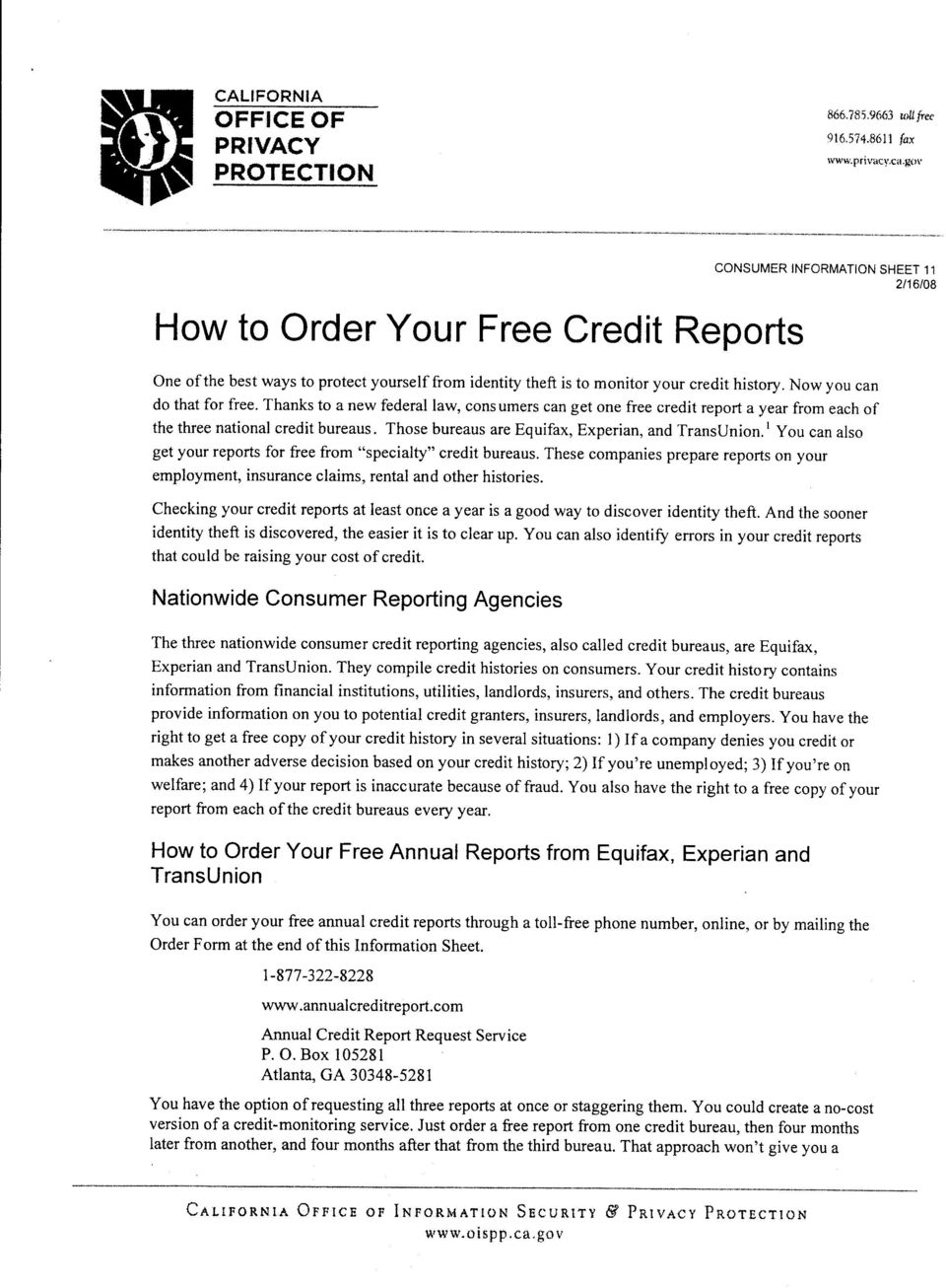 Now you can do that for free. Thanks to a new federalaw, consumers can get one free credit repoft a year from each of the three national credit bureaus.