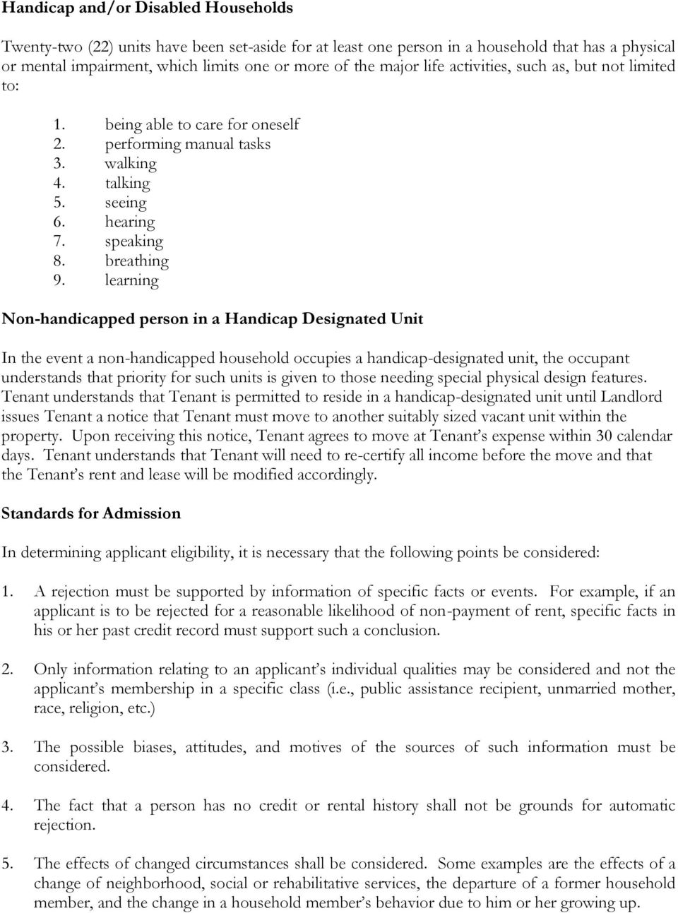learning Non-handicapped person in a Handicap Designated Unit In the event a non-handicapped household occupies a handicap-designated unit, the occupant understands that priority for such units is