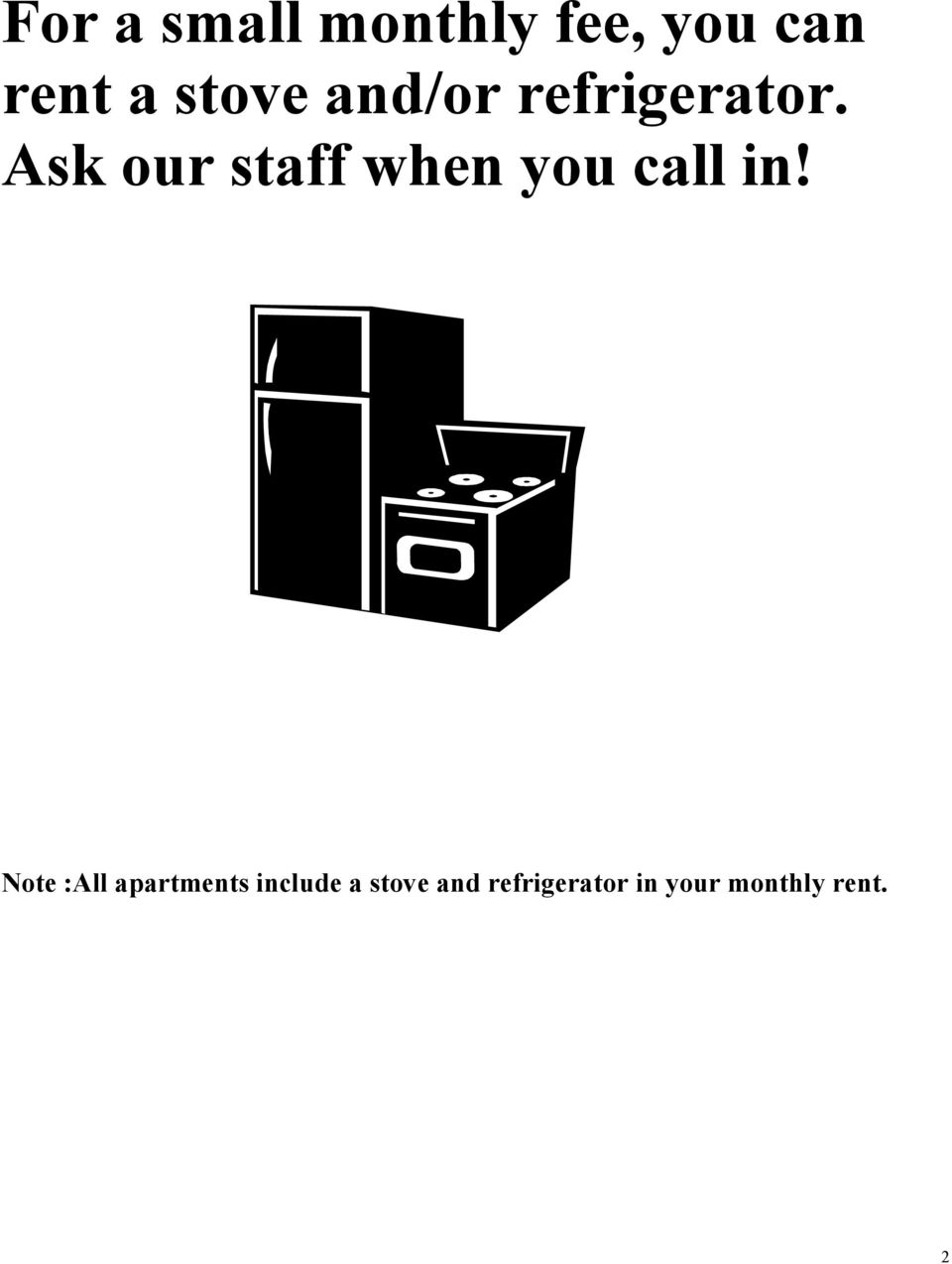 Ask our staff when you call in!