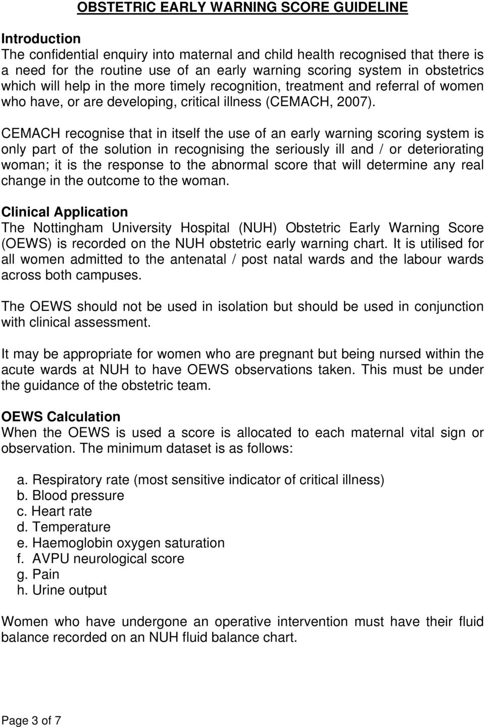 CEMACH recognise that in itself the use of an early warning scoring system is only part of the solution in recognising the seriously ill and / or deteriorating woman; it is the response to the