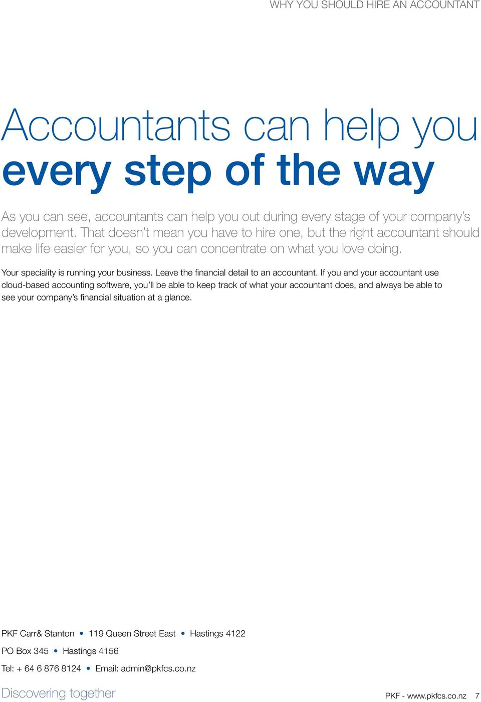 Your speciality is running your business. Leave the financial detail to an accountant.