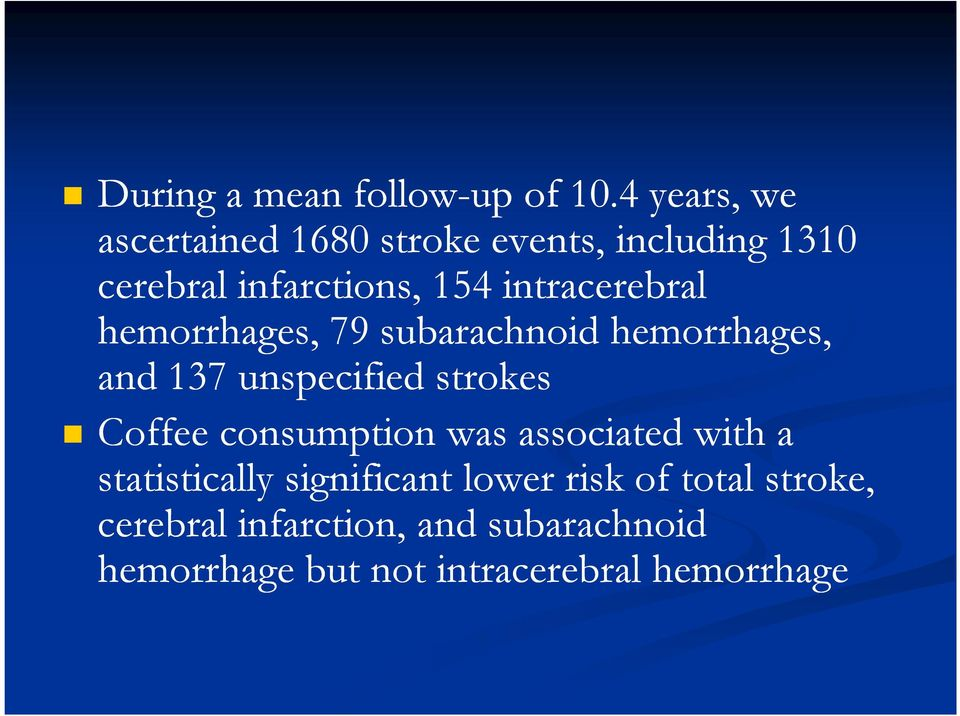 intracerebral hemorrhages, 79 subarachnoid hemorrhages, and 137 unspecified strokes Coffee