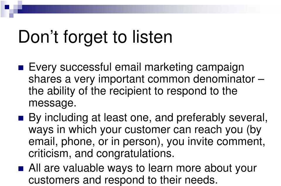 By including at least one, and preferably several, ways in which your customer can reach you (by email,