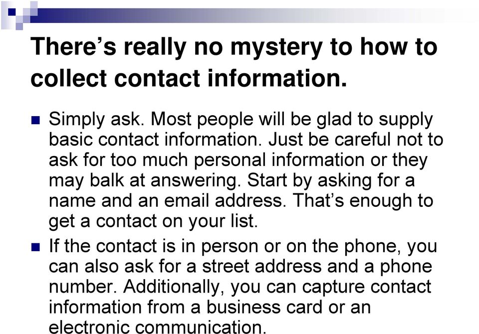 Just be careful not to ask for too much personal information or they may balk at answering.