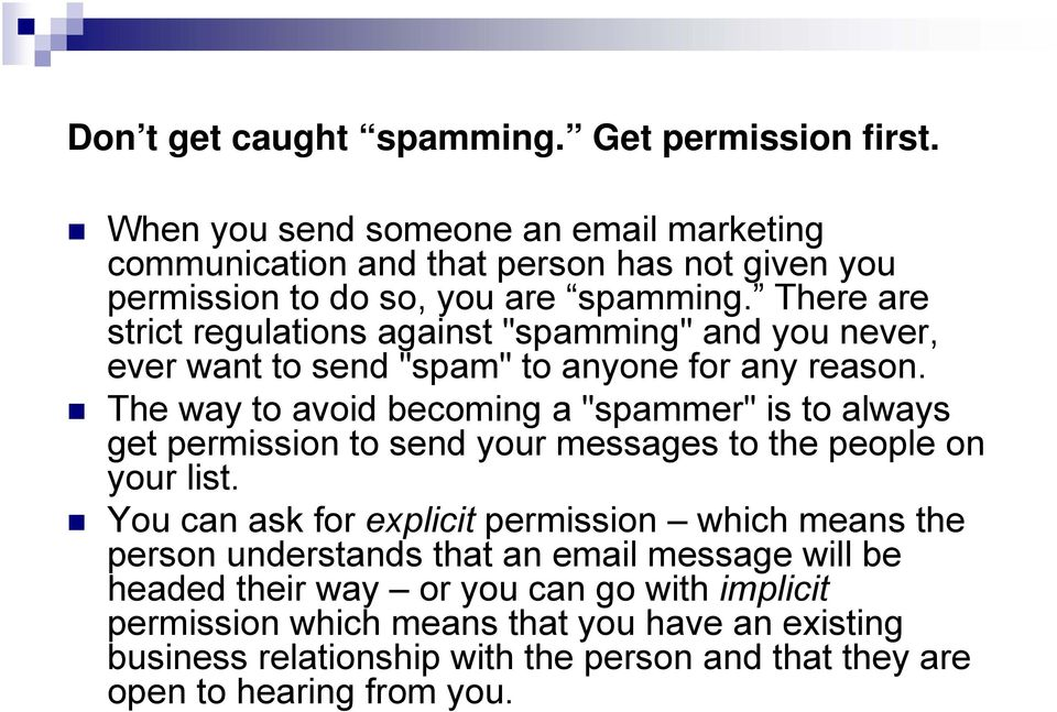 "There are strict regulations against ""spamming"" and you never, ever want to send ""spam"" to anyone for any reason."