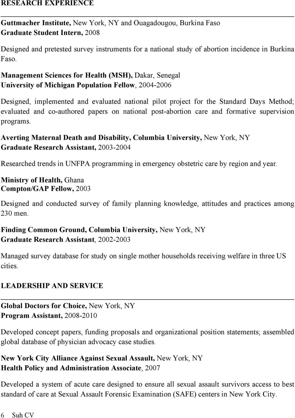 Management Sciences for Health (MSH), Dakar, Senegal University of Michigan Population Fellow, 2004-2006 Designed, implemented and evaluated national pilot project for the Standard Days Method;