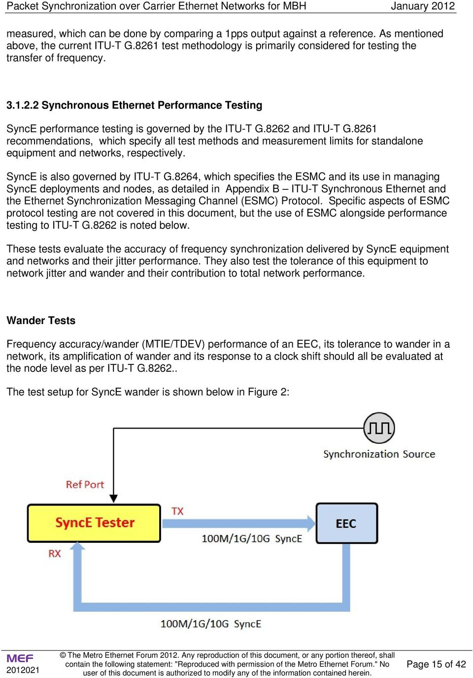 8261 recommendations, which specify all test methods and measurement limits for standalone equipment and networks, respectively. SyncE is also governed by ITU-T G.