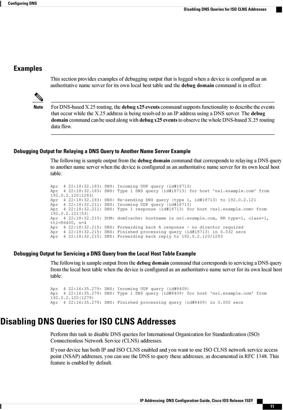 25 address is being resolved to an IP address using a DNS server. The debug domain command can be used along with debug x25 events to observe the whole DNS-based X.25 routing data flow.