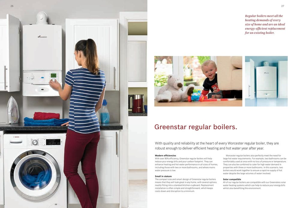 Modern efficiencies With over 90% efficiency, Greenstar regular boilers will help reduce your energy bills and your carbon footprint.