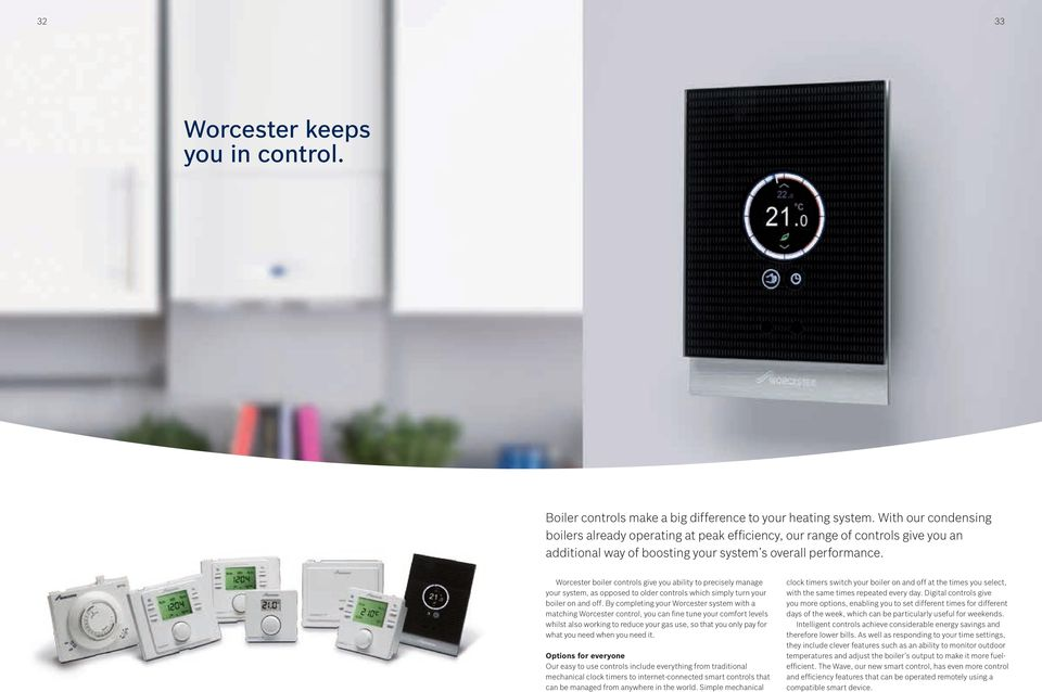 Worcester boiler controls give you ability to precisely manage your system, as opposed to older controls which simply turn your boiler on and off.