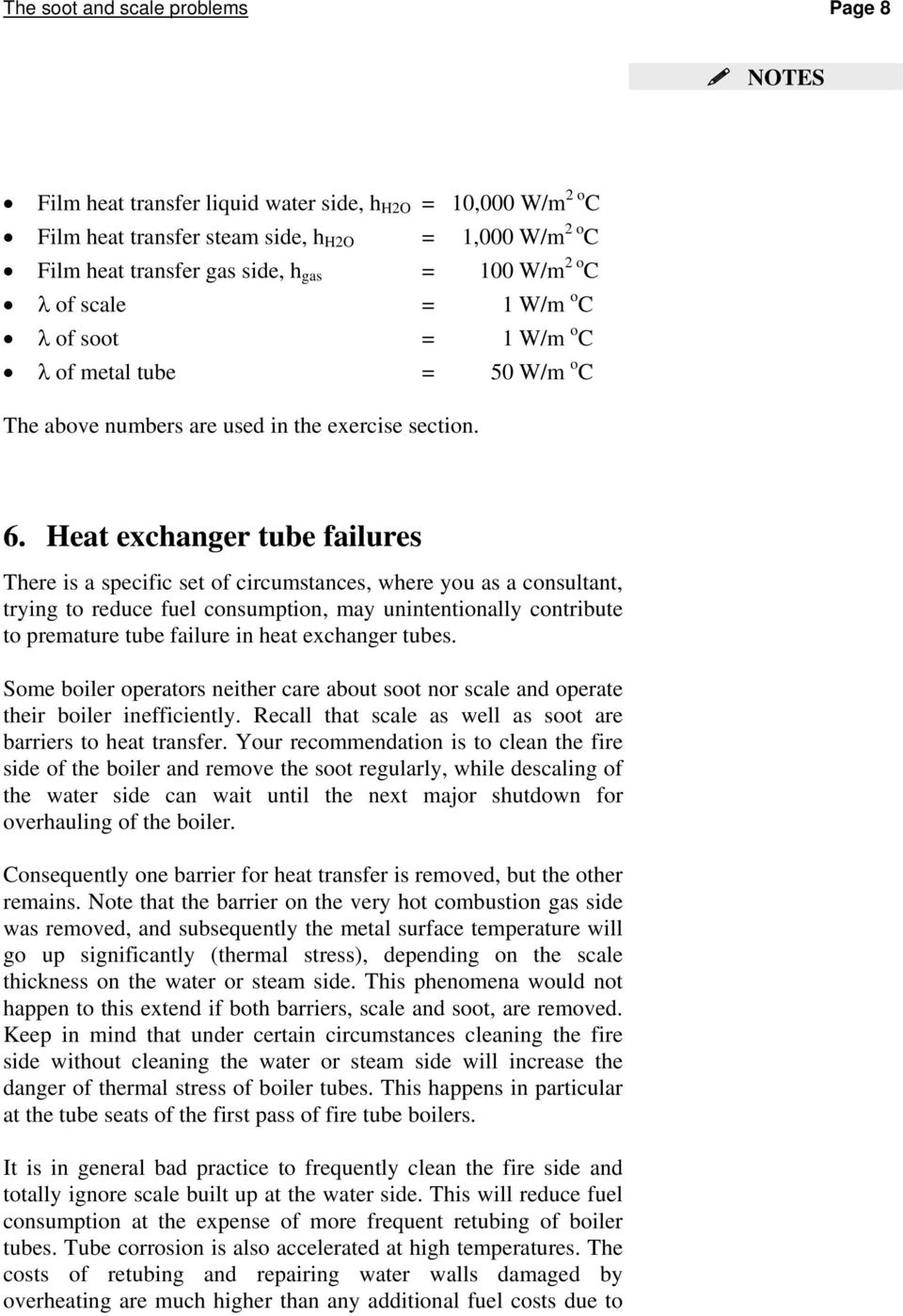 Heat exchanger tube failures There is a specific set of circumstances, where you as a consultant, trying to reduce fuel consumption, may unintentionally contribute to premature tube failure in heat