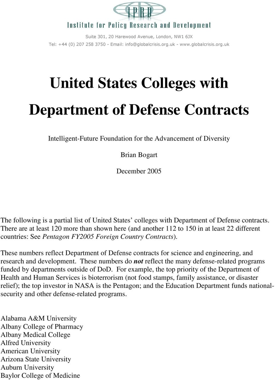 uk United States Colleges with Department of Defense Contracts Intelligent-Future Foundation for the Advancement of Diversity Brian Bogart December 2005 The following is a partial list of United