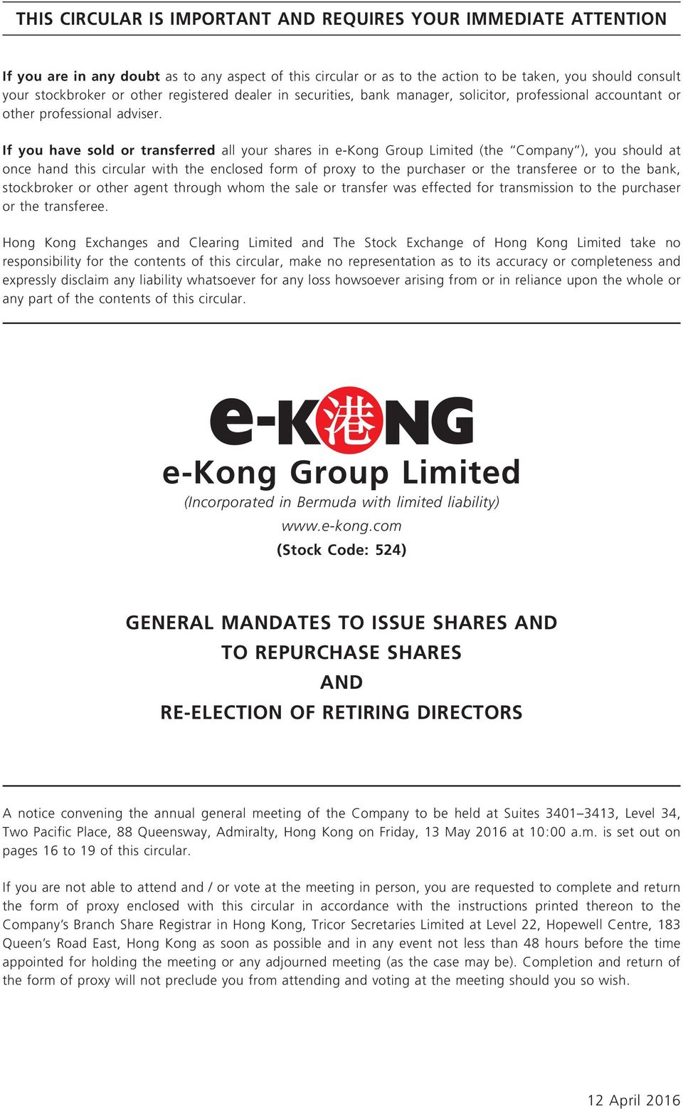 If you have sold or transferred all your shares in e-kong Group Limited (the Company ), you should at once hand this circular with the enclosed form of proxy to the purchaser or the transferee or to