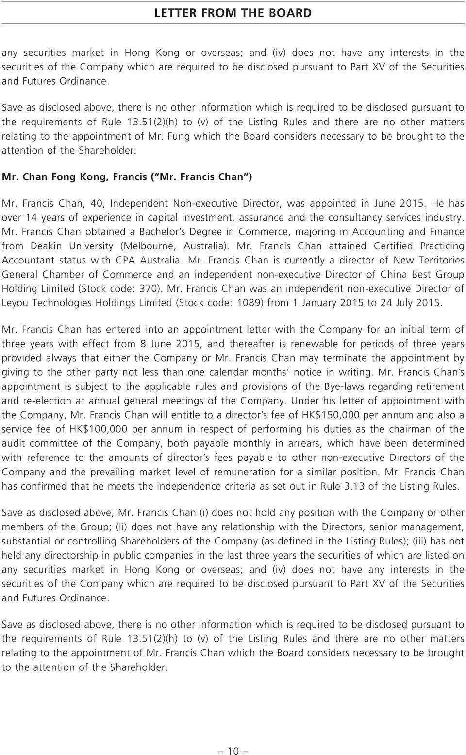 51(2)(h) to (v) of the Listing Rules and there are no other matters relating to the appointment of Mr. Fung which the Board considers necessary to be brought to the attention of the Shareholder. Mr. Chan Fong Kong, Francis ( Mr.