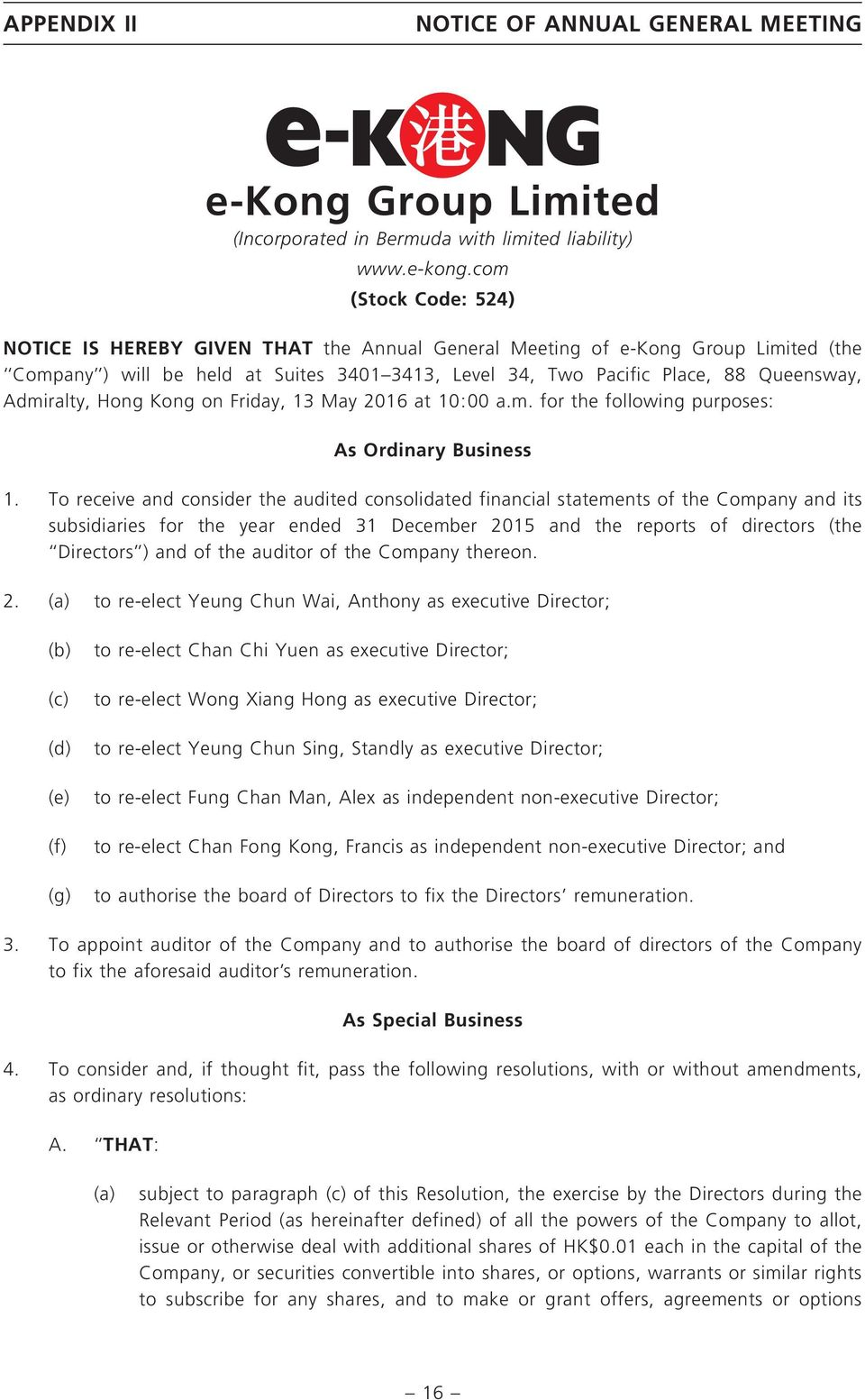 com (Stock Code: 524) NOTICE IS HEREBY GIVEN THAT the Annual General Meeting of e-kong Group Limited (the Company ) will be held at Suites 3401 3413, Level 34, Two Pacific Place, 88 Queensway,