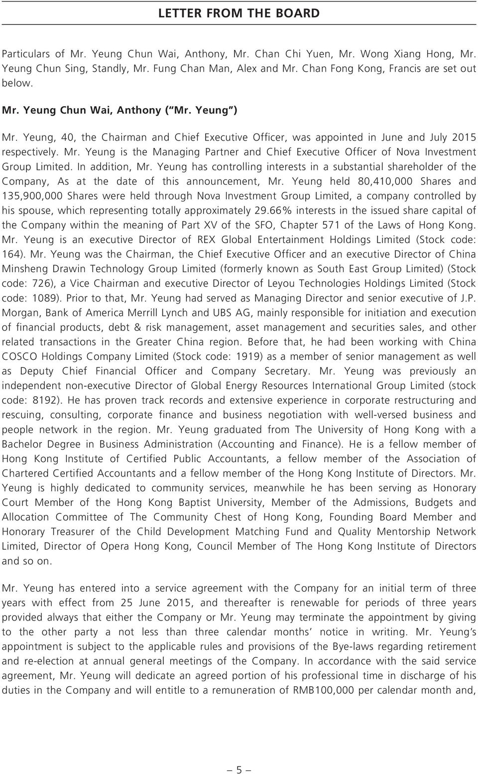 In addition, Mr. Yeung has controlling interests in a substantial shareholder of the Company, As at the date of this announcement, Mr.