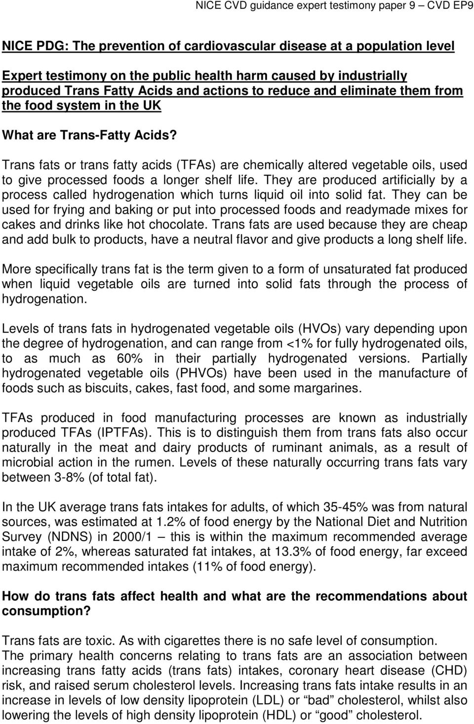 Trans fats or trans fatty acids (TFAs) are chemically altered vegetable oils, used to give processed foods a longer shelf life.