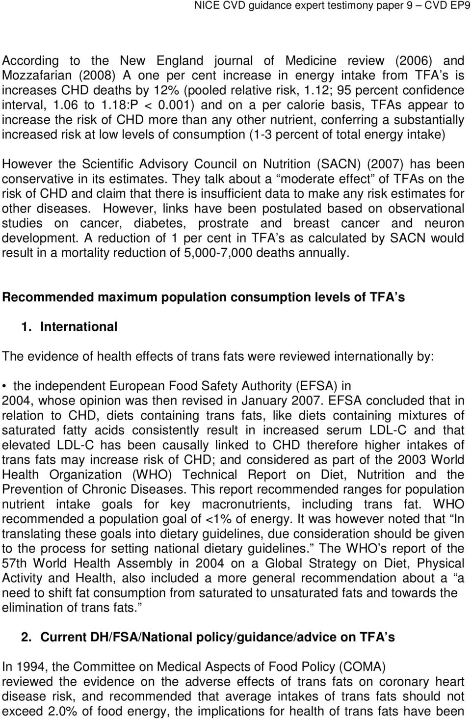 001) and on a per calorie basis, TFAs appear to increase the risk of CHD more than any other nutrient, conferring a substantially increased risk at low levels of consumption (1-3 percent of total