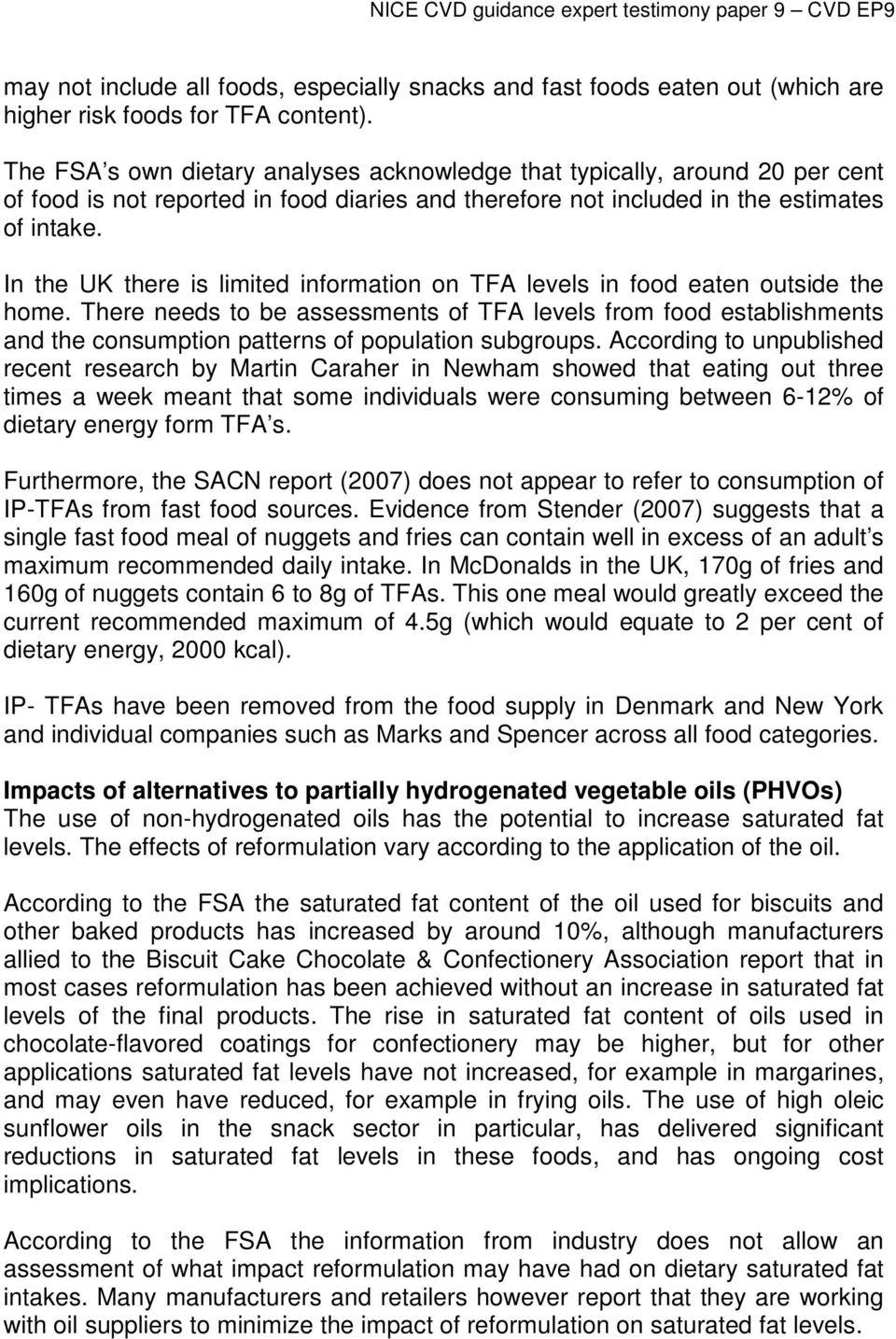In the UK there is limited information on TFA levels in food eaten outside the home.