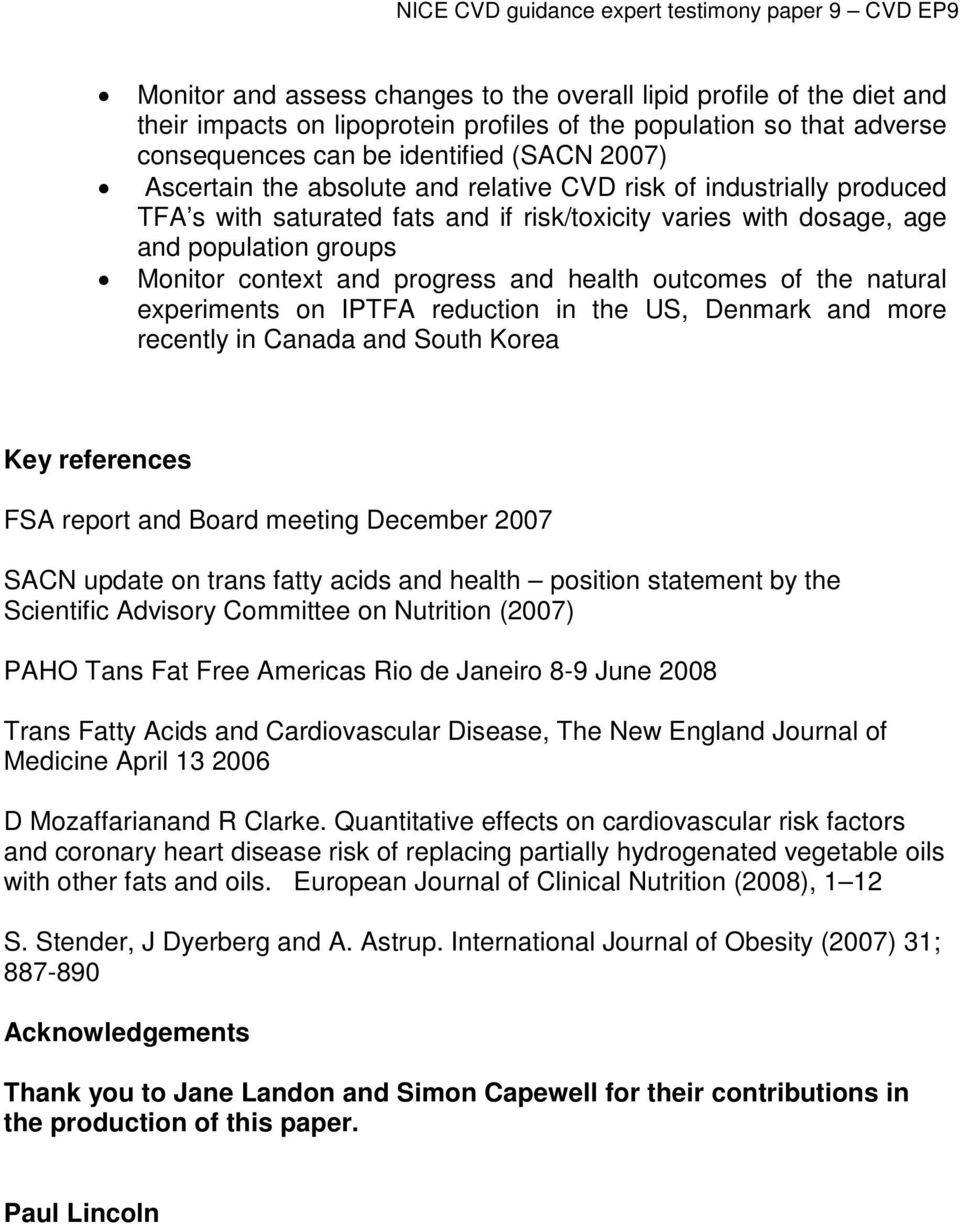 outcomes of the natural experiments on IPTFA reduction in the US, Denmark and more recently in Canada and South Korea Key references FSA report and Board meeting December 2007 SACN update on trans