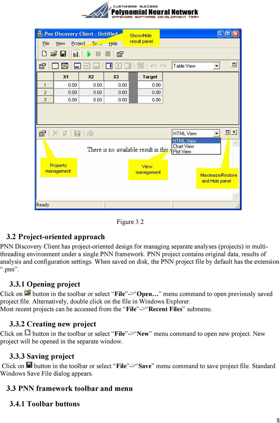 3.1 Opening project Click on button in the toolbar or select File -> Open menu command to open previously saved project file. Alternatively, double click on the file in Windows Explorer.